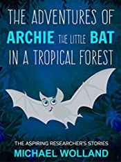 The adventures of Archie the little bat in a tropical forest. The aspiring researcher's stories