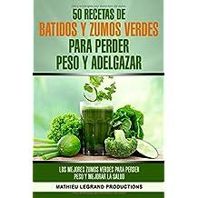 50 recetas de batidos y zumos verdes para perder peso y adelgazar: Los mejores zumos verdes para perder peso y mejorar la salud (Spanish Edition)