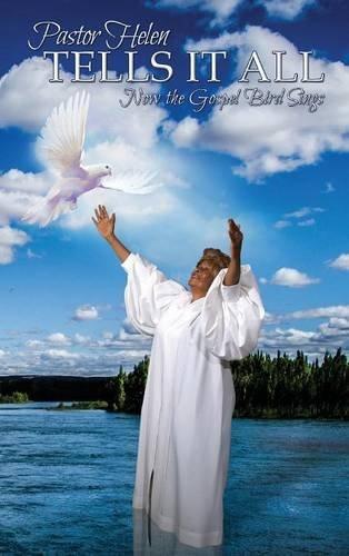 Download Pastor Helen Tells It All: Now the Gospel Bird Sings ebook