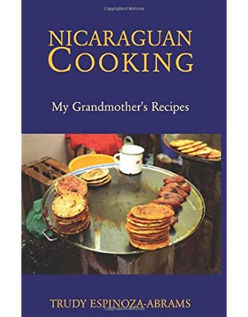 Nicaraguan Cooking: My Grandmothers Recipes
