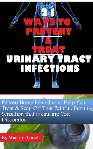21 Ways to Prevent and Treat Urinary Track Infections: Proven Home Remedies for Treating UTI