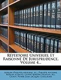 Répertoire Universel et Raisonné de Jurisprudence, Merlin (Philippe-Antoine and M.), 1278303456