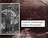 Frank M. Hohenberger's Indiana Photographs, Byrd, Cecil K. and Hohenberger, Frank, 0253312868