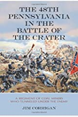 The 48th Pennsylvania in the Battle of the Crater: A Regiment of Coal Miners Who Tunneled Under the Enemy Paperback