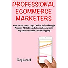 Professional Ecommerce Marketer: How to Become a Legit Online Seller Through Amazon Affiliate Marketing & Ecommerce Pop Culture Product Drop Shipping