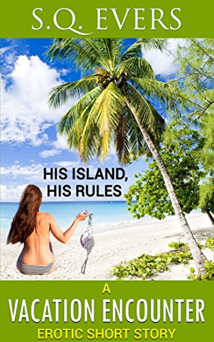 His Island His Rules A Vacation Encounter Erotic Short Story By Evers