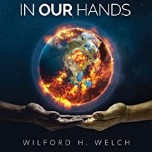 In Our Hands: Handbook for Intergenerational Actions to Solve the Climate Crisis Audiobook by Wilford H. Welch Narrated by Wilford H. Welch