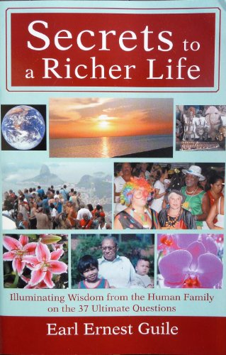 Secrets to a Richer Life: Illuminating Wisdom from the Human Family on the 37 Ultimate Questions (Chronicles of the Human Family)