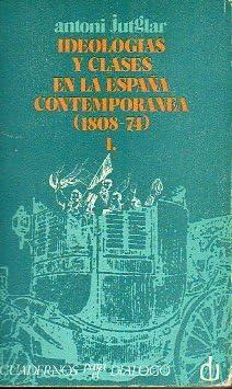 IDEOLOGÍAS Y CLASES EN LA ESPAÑA CONTEMPORÁNEA. APROXIMACIÓN A LA HISTORIA SOCIAL DE LAS IDEAS. Vol. 1. 1808-1874 .: Amazon.es: Jutglar, Antoni.: Libros