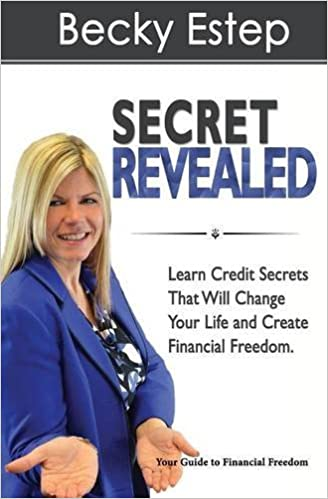 Secret Revealed: Learn Credit Secrets That Will Change Your Life and Create Financial Freedom by Becky Estep (2016-03-02)