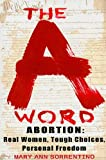 img - for The A Word: Abortion: Real Women, Tough Choices, Personal Freedom book / textbook / text book
