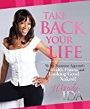 Take Back Your Life: My No Nonsense Approach to Health, Fitness and Looking Good Naked!