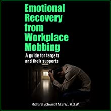 Emotional Recovery from Workplace Mobbing: A Guide for Targets and Their Supports Audiobook by Richard Schwindt Narrated by Chris Abernathy