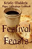 Festival Feasts: Pagan Celebrations Cookbook