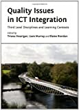 Quality Issues in ICT Integration: Third Level Disciplines and Learning Contexts, Triona Hourigan, Liam Murray and Elaine Riordan, 1443829676