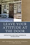 img - for Leave Your Attitude at the Door: Dispositions and Field Experiences in Education book / textbook / text book