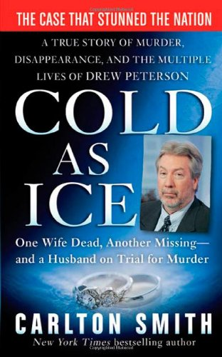 Read Online Cold as Ice: A True Story of Murder, Disappearance, and the Multiple Lives of Drew Peterson (St. Martin's True Crime Library) ebook