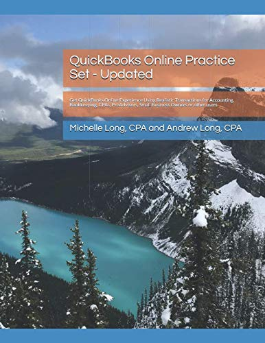 QuickBooks Online Practice Set - Updated: Get QuickBooks Online Experience Using Realistic Transactions for Accounting, Bookkeeping, CPAs, ProAdvisors, Small Business Owners or other -