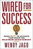 img - for Wired for Success: Using NLP* to Activate Your Brain for Maximum Achievement book / textbook / text book