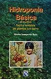 Hidroponia Basica El Cultivo Facil Y Rentable De Plantas Sin
