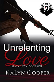 Unrelenting Love: Lady Hawk & Alex (Black Swan Book 1) by [Cooper, KaLyn]