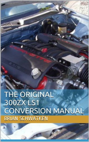 The Original 300ZX LS1 Conversion Manual