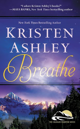 Breathe (Colorado Mountain Series Book 4) by [Ashley, Kristen]