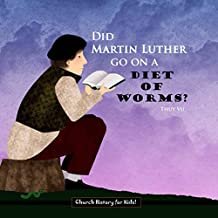 Did Martin Luther Go On A Diet of Worms? (Church History for Kids Book 2)