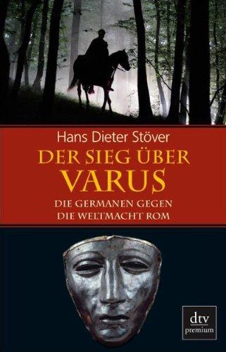 Der Sieg über Varus: Die Germanen gegen die Weltmacht Rom