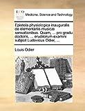 Epistola Physiologica Inauguralis de Elementariis Musicæ Sensationibus Quam, Pro Gradu Doctoris, Eruditorum Examini Subjicit Ludovicus Odier, Louis Odier, 1170409148