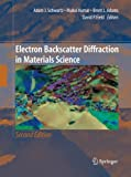 Electron Backscatter Diffraction in Materials Science, Schwartz, Adam J. and Kumar, Mukul, 1489993347