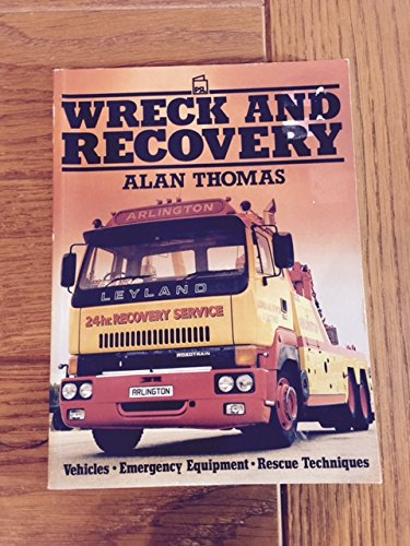 Wreck and recovery: Vehicles, emergency equipment, rescue techniques