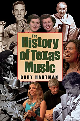 The History of Texas Music (John and Robin Dickson Series in Texas Music, sponsored by the Center for Texas Music Histor