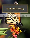 The Birth of Dying, Katie Marsh and Daniel Marsh, 1482318997