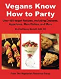 Vegans Know How to Party: Over 465 Recipes Including Desserts, Appetizers, Main Dishes, and More