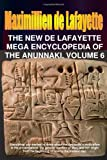 The New de Lafayette Mega Encyclopedia of Anunnaki. Volume 6, Maximillien De Lafayette, 055764609X