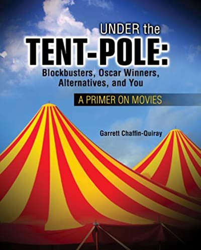 Under the Tent-Pole A Primer on Movies Blockbusters Oscar Winners Alternatives and You 1st Edition  sc 1 st  Amazon.com & Amazon.com: Under the Tent-Pole: A Primer on Movies: Blockbusters ...