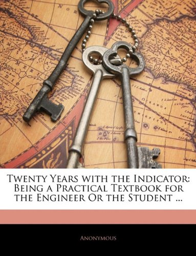 Download Twenty Years with the Indicator: Being a Practical Textbook for the Engineer Or the Student ... PDF