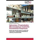 Solventes: Propiedades Microscópicas mediante Parámetros Empíricos: Efecto del solvente sobre la cinética de reacciones. Tratamientos estadísticos clásicos y multivariantes