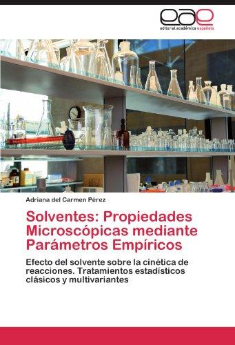 Descargar Libro Solventes: Propiedades Microscopicas Mediante Parametros Empiricos Adriana Del Carmen P. Rez