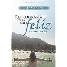 Reprográmate para ser feliz (Spanish Edition)