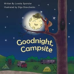 Goodnight, Campsite: A children's Book on Camping Featuring RVs, Travel Trailers, Fifth-Wheels, Pop-UPs and Other Camper Options. by [Sponsler, Loretta]
