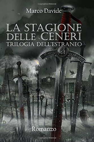 La Stagione Delle Ceneri: Trilogia Dell'estraneo: Volume 2 Copertina flessibile – 19 set 2017 Marco Davide Createspace Independent Pub 197759137X Fiction