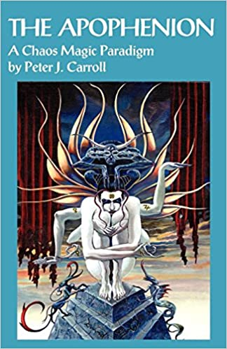The Apophenion A Chaos Magick Paradigm Peter J Carroll