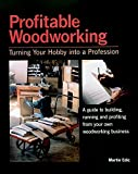 Profitable Woodworking: Turning Your Hobby into a Profession