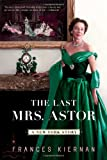 The Last Mrs. Astor, Frances Kiernan, 0393331601