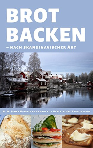 Brot backen: nach skandinavischer Art (German Edition) by M. W. James Hjortlund-Grøndahl