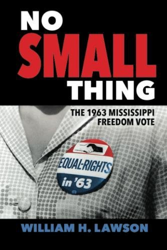 No Small Thing: The 1963 Mississippi Freedom Vote (Margaret Walker Alexander Series in African American Studies)
