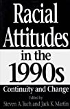 Racial Attitudes in the 1990s, Steven A. Tuch and Jack Martin, 0275960374