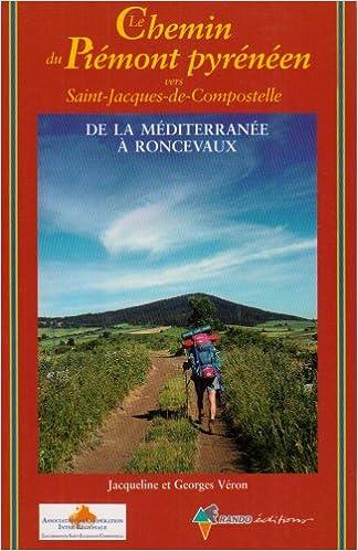Lire en ligne Le chemin du Piémont pyrénéen vers Saint-Jacques-de-Compostelle : Guide pratique du pèlerin pdf ebook